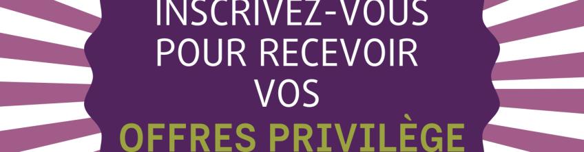 INSCrivez-vous pour beneficier de nos 'offres privilege'